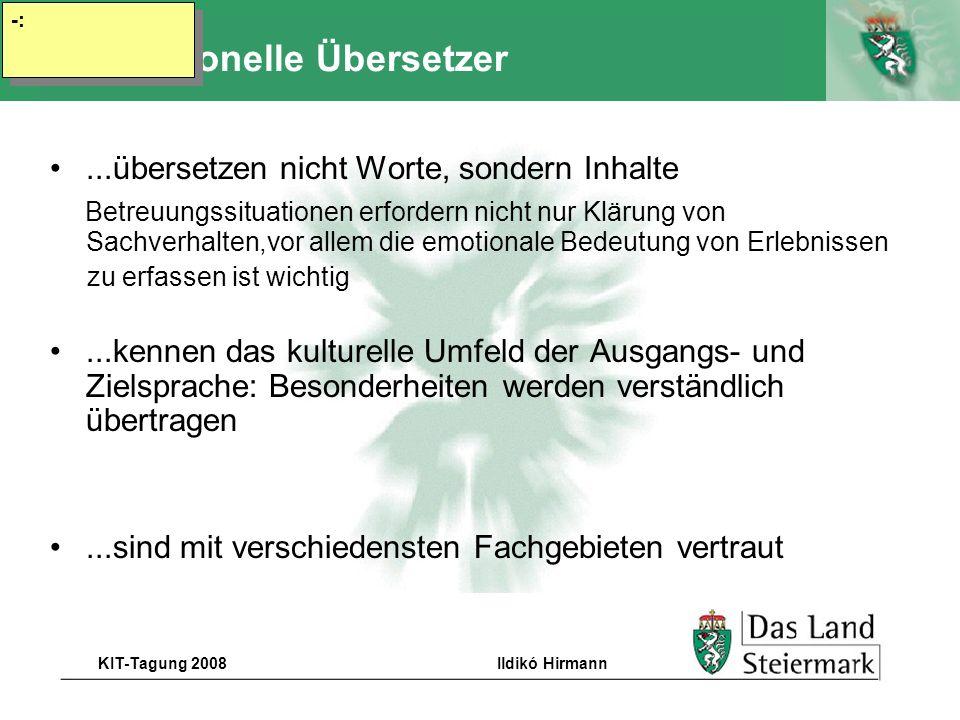 Autor KIT-Tagung 2008Ildikó Hirmann Situation Mangel von Sprachmittlern, die in psychologischen, sozialen und medizinischen Bereichen geschult sind Mangel eines Dolmetschpools für die KIT-Arbeit Einsatz von Laiendolmetschern z.T.