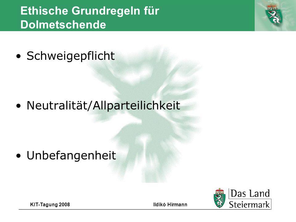 Autor KIT-Tagung 2008Ildikó Hirmann Ethische Grundregeln für Dolmetschende Schweigepflicht Neutralität/Allparteilichkeit Unbefangenheit