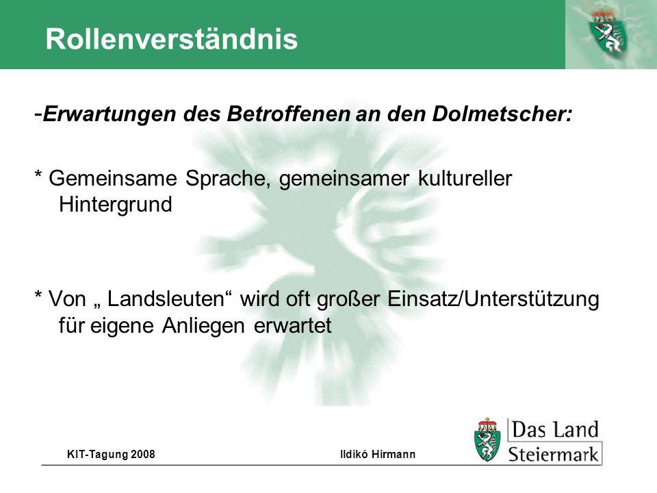 Autor KIT-Tagung 2008Ildikó Hirmann Rollenverständnis - Erwartungen des Betroffenen an den Dolmetscher: * Gemeinsame Sprache, gemeinsamer kultureller