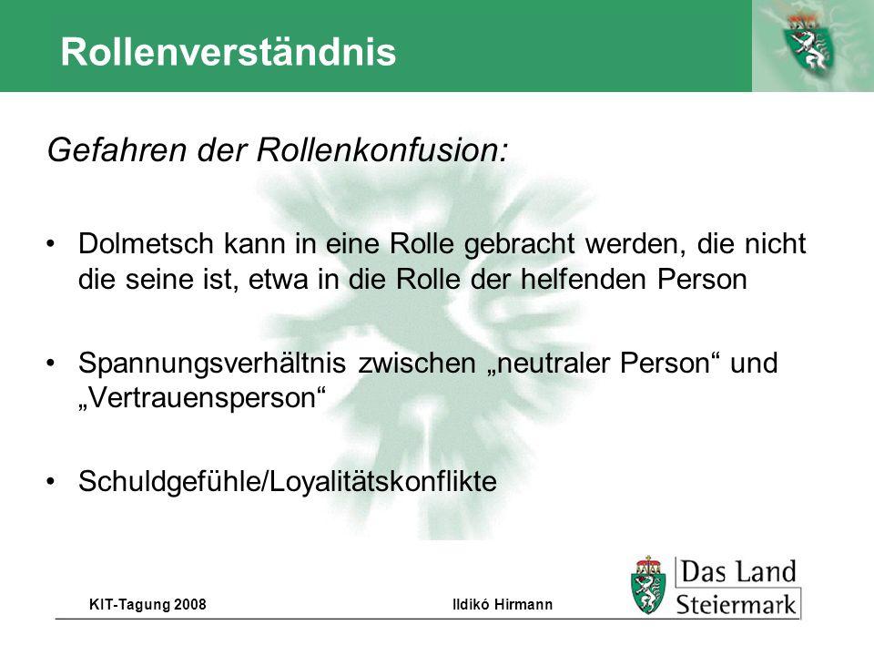 Autor KIT-Tagung 2008Ildikó Hirmann Fragen zum Rollenverständnis Welche Qualitäten -des Dolmetschenden -des KIT-Mitarbeiters sind in der Betreuungssituation bedeutsam.