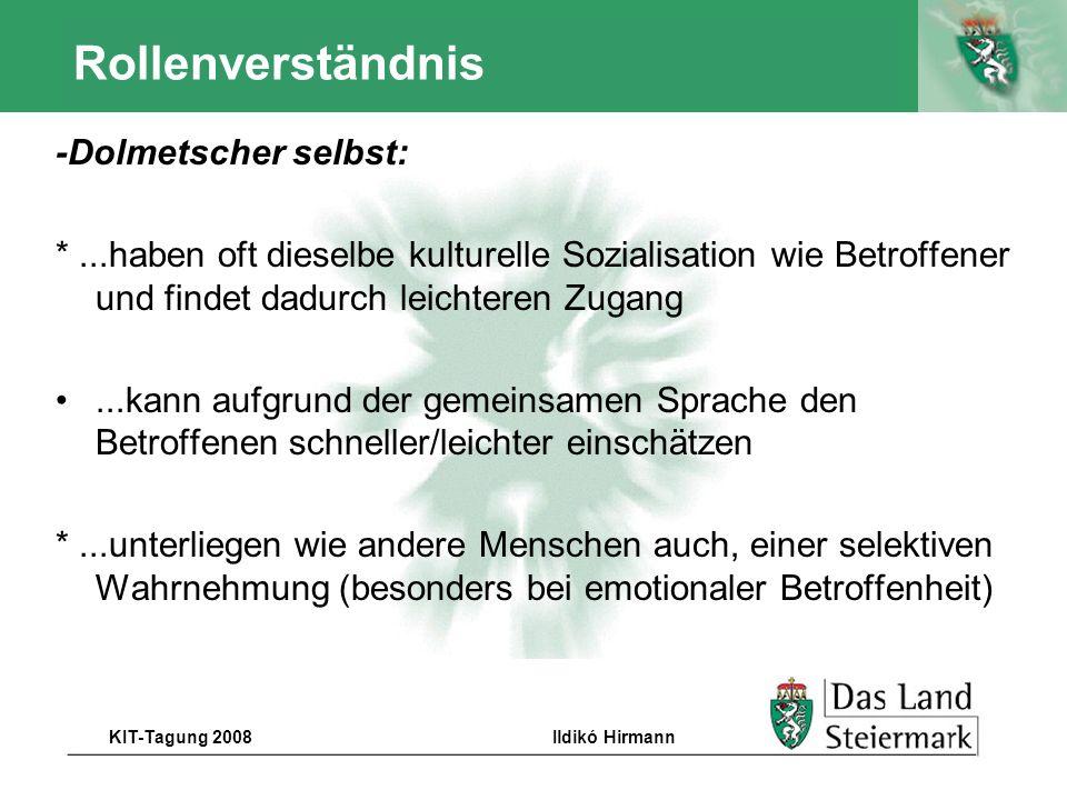 Autor KIT-Tagung 2008Ildikó Hirmann Rollenverständnis -Dolmetscher selbst: *...haben oft dieselbe kulturelle Sozialisation wie Betroffener und findet