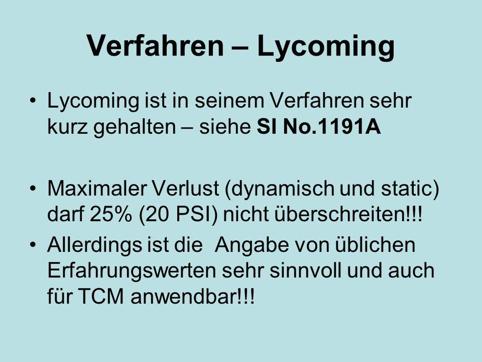 Verfahren – Lycoming Lycoming ist in seinem Verfahren sehr kurz gehalten – siehe SI No.1191A Maximaler Verlust (dynamisch und static) darf 25% (20 PSI) nicht überschreiten!!.