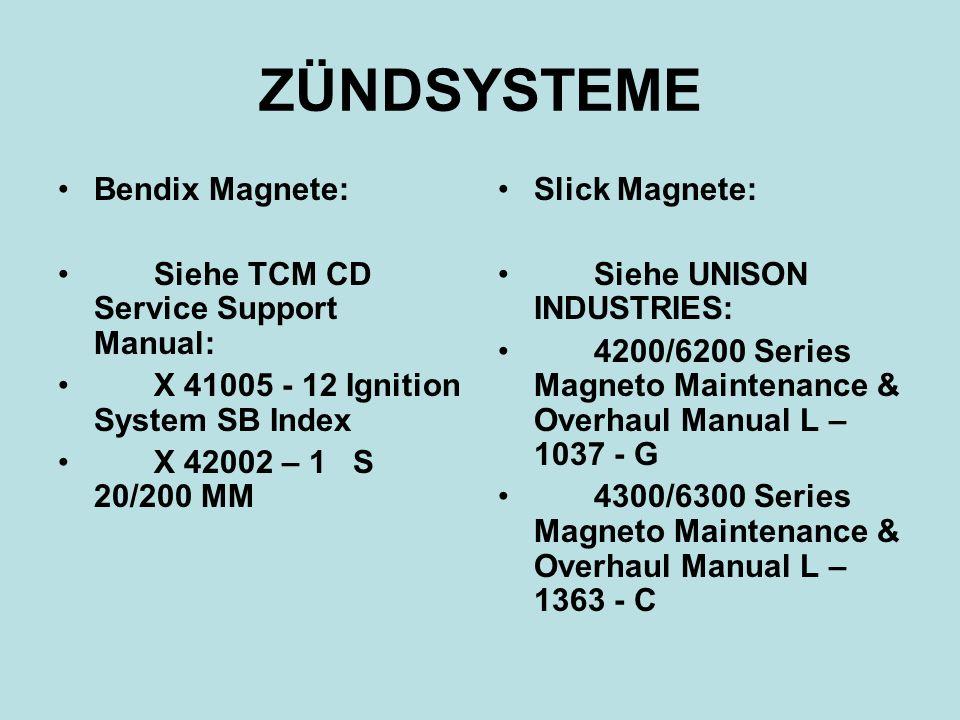 ZÜNDSYSTEME Bendix Magnete: Siehe TCM CD Service Support Manual: X 41005 - 12 Ignition System SB Index X 42002 – 1 S 20/200 MM Slick Magnete: Siehe UNISON INDUSTRIES: 4200/6200 Series Magneto Maintenance & Overhaul Manual L – 1037 - G 4300/6300 Series Magneto Maintenance & Overhaul Manual L – 1363 - C