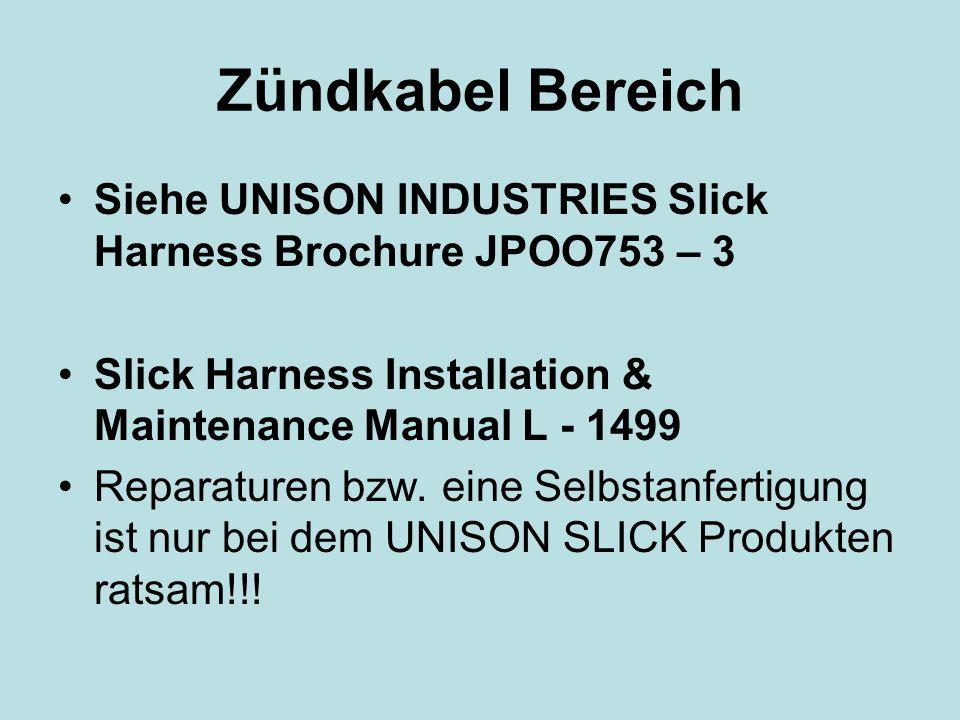 Zündkabel Bereich Siehe UNISON INDUSTRIES Slick Harness Brochure JPOO753 – 3 Slick Harness Installation & Maintenance Manual L - 1499 Reparaturen bzw.