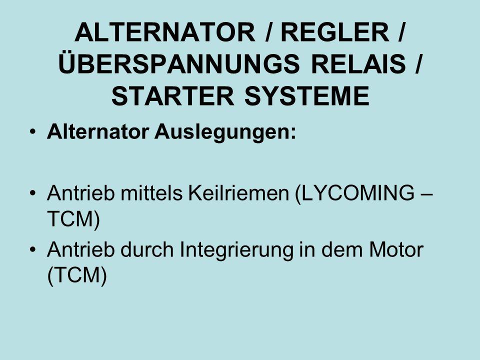 ALTERNATOR / REGLER / ÜBERSPANNUNGS RELAIS / STARTER SYSTEME Alternator Auslegungen: Antrieb mittels Keilriemen (LYCOMING – TCM) Antrieb durch Integrierung in dem Motor (TCM)