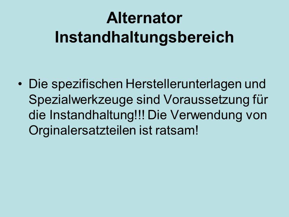 Alternator Instandhaltungsbereich Die spezifischen Herstellerunterlagen und Spezialwerkzeuge sind Voraussetzung für die Instandhaltung!!.