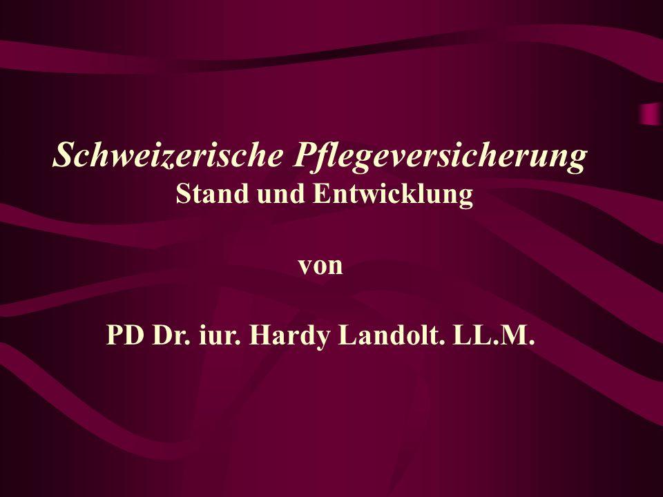Schweizerische Pflegeversicherung Stand und Entwicklung von PD Dr. iur. Hardy Landolt. LL.M.