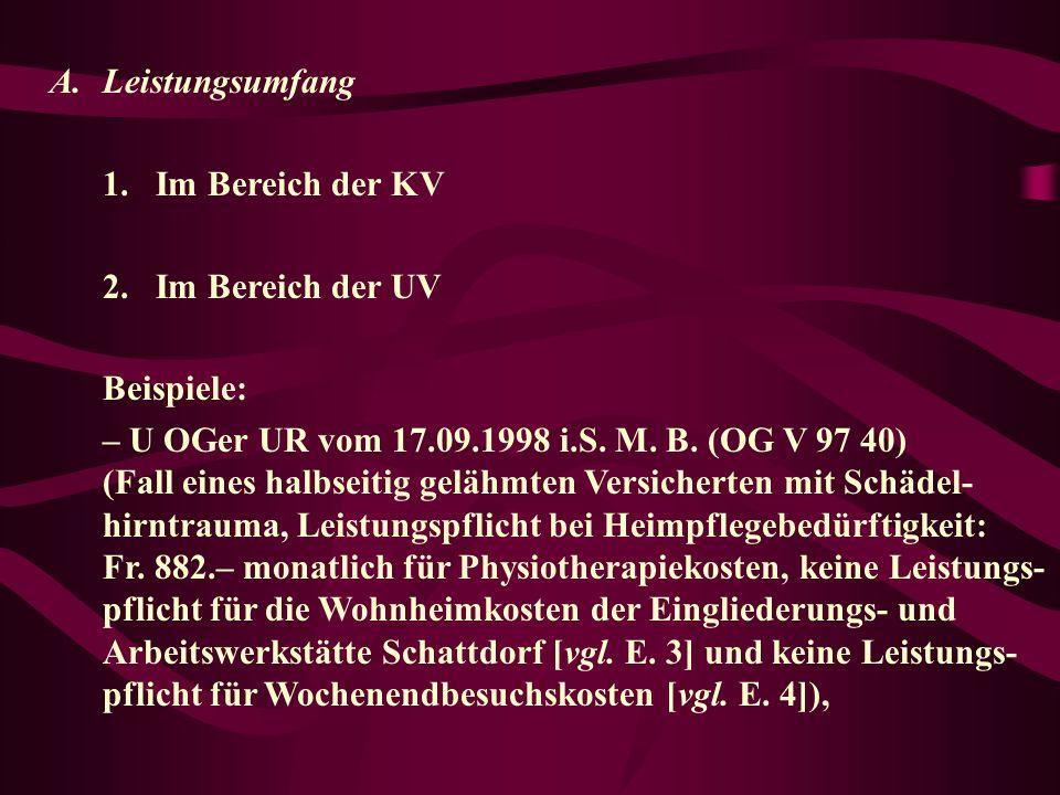 A.Leistungsumfang 1.Im Bereich der KV 2.Im Bereich der UV Beispiele: – U OGer UR vom 17.09.1998 i.S.