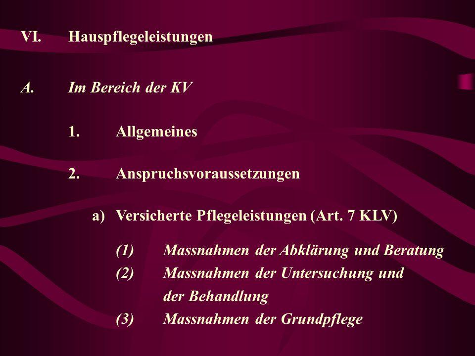 VI.Hauspflegeleistungen A.Im Bereich der KV 1.Allgemeines 2.Anspruchsvoraussetzungen a)Versicherte Pflegeleistungen (Art.