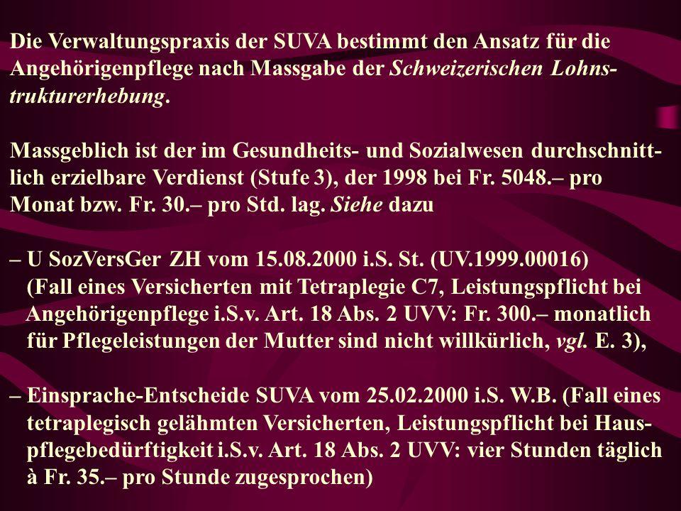 Die Verwaltungspraxis der SUVA bestimmt den Ansatz für die Angehörigenpflege nach Massgabe der Schweizerischen Lohns- trukturerhebung.