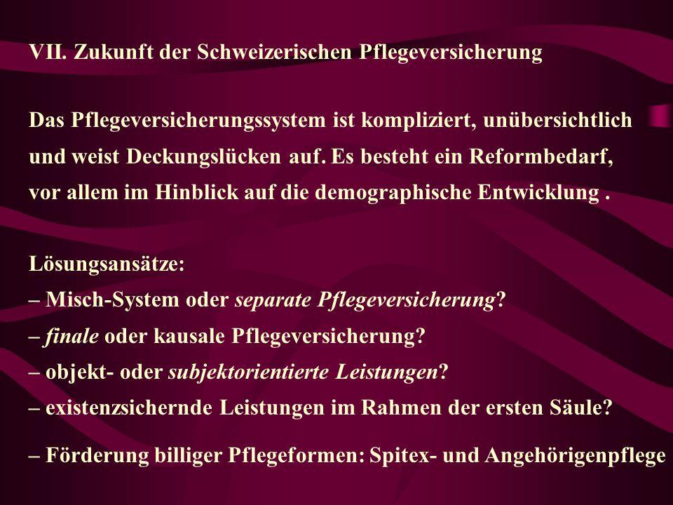 VII.Zukunft der Schweizerischen Pflegeversicherung Das Pflegeversicherungssystem ist kompliziert, unübersichtlich und weist Deckungslücken auf.