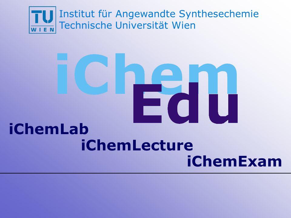 Institut für Angewandte Synthesechemie Technische Universität Wien iChemLab iChemLecture iChemExam