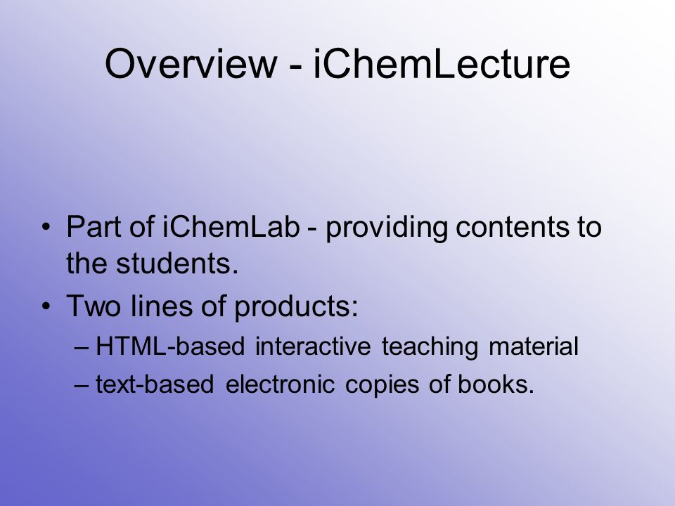Overview - iChemLecture Part of iChemLab - providing contents to the students.