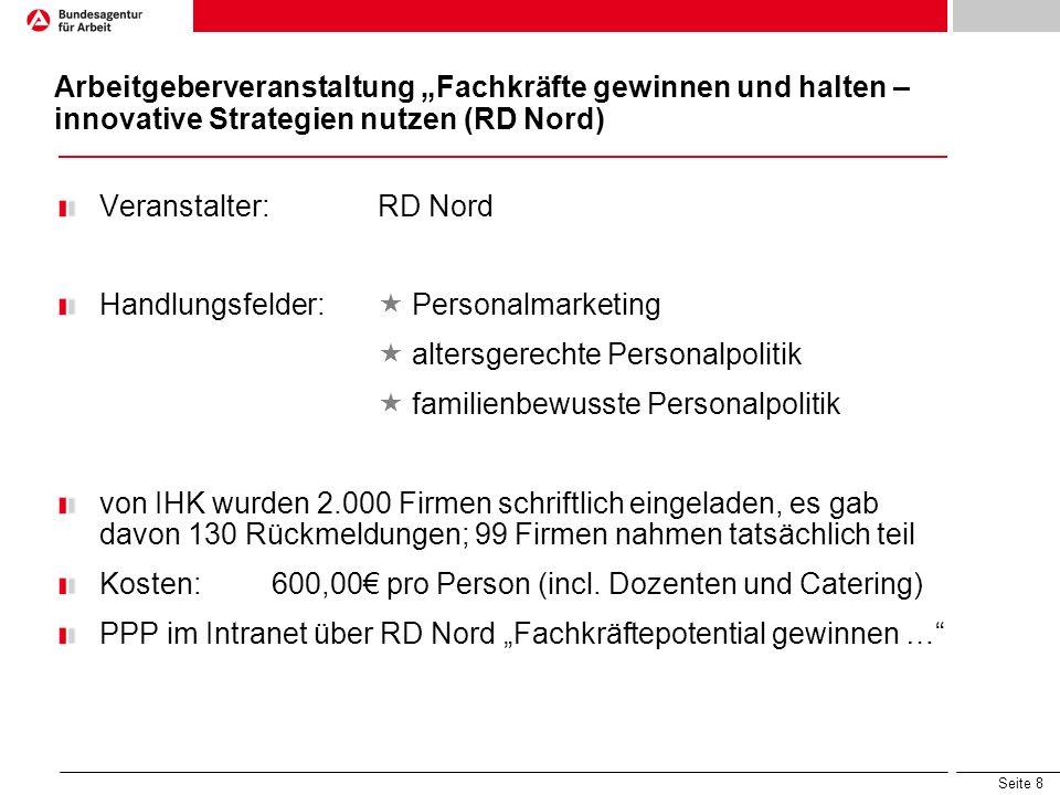 Seite 8 Arbeitgeberveranstaltung Fachkräfte gewinnen und halten – innovative Strategien nutzen (RD Nord) Veranstalter: RD Nord Handlungsfelder: Person