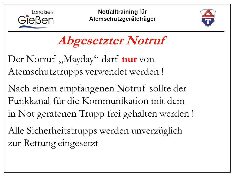Notfalltraining für Atemschutzgeräteträger Der Notruf Mayday darf nur von Atemschutztrupps verwendet werden ! Abgesetzter Notruf Nach einem empfangene