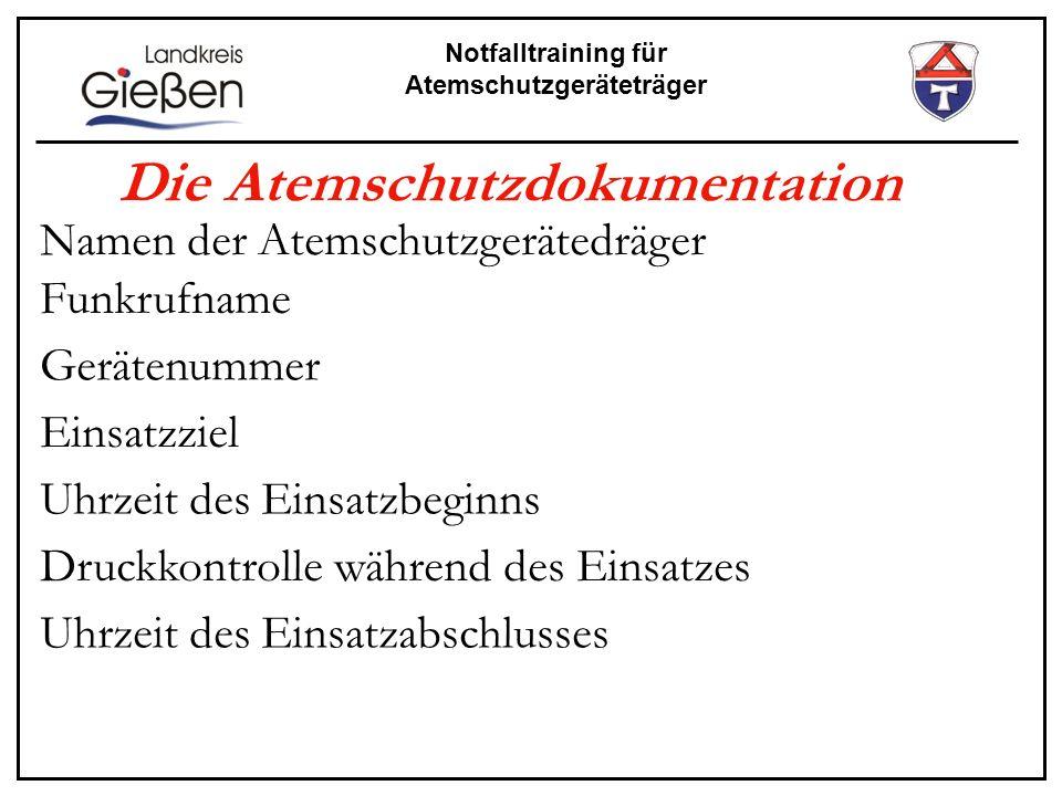 Notfalltraining für Atemschutzgeräteträger Namen der Atemschutzgerätedräger Die Atemschutzdokumentation Funkrufname Gerätenummer Einsatzziel Uhrzeit d