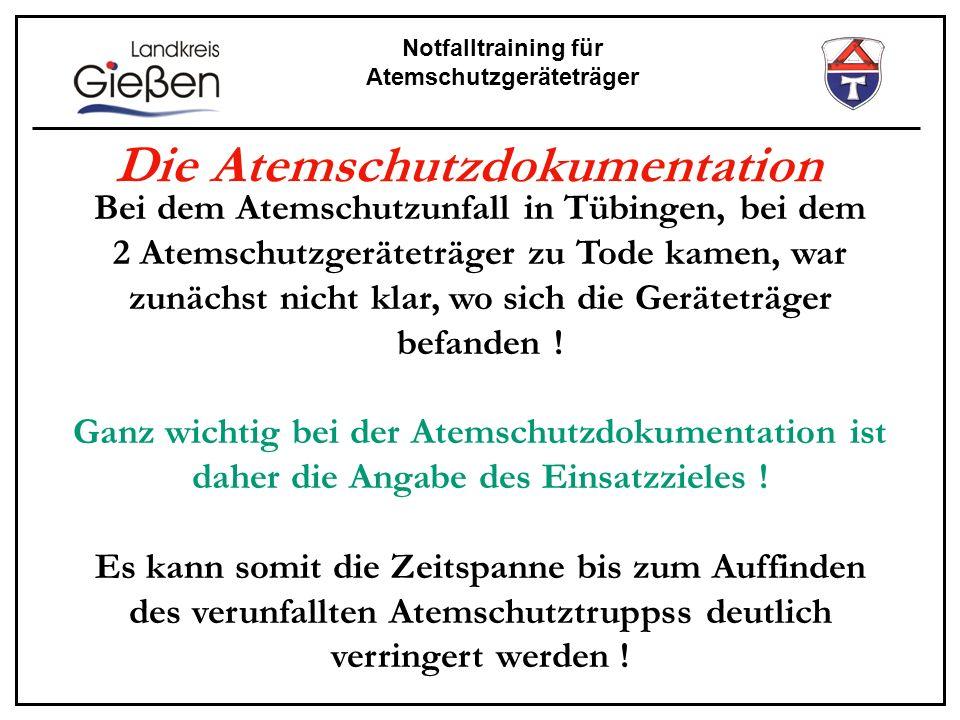 Notfalltraining für Atemschutzgeräteträger Die Atemschutzdokumentation Bei dem Atemschutzunfall in Tübingen, bei dem 2 Atemschutzgeräteträger zu Tode