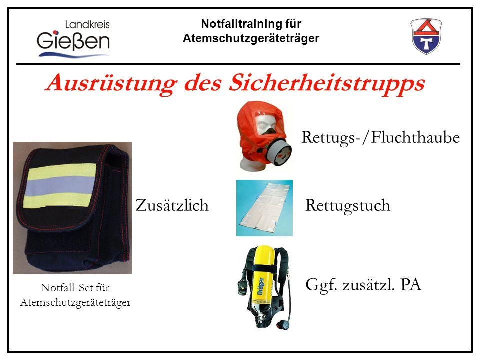 Notfalltraining für Atemschutzgeräteträger Ausrüstung des Sicherheitstrupps Zusätzlich Rettugs-/Fluchthaube Rettugstuch Ggf. zusätzl. PA Notfall-Set f
