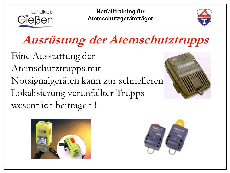 Notfalltraining für Atemschutzgeräteträger Ausrüstung der Atemschutztrupps Eine Ausstattung der Atemschutztrupps mit Notsignalgeräten kann zur schnell