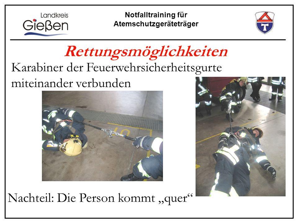 Notfalltraining für Atemschutzgeräteträger Rettungsmöglichkeiten Karabiner der Feuerwehrsicherheitsgurte miteinander verbunden Nachteil: Die Person ko