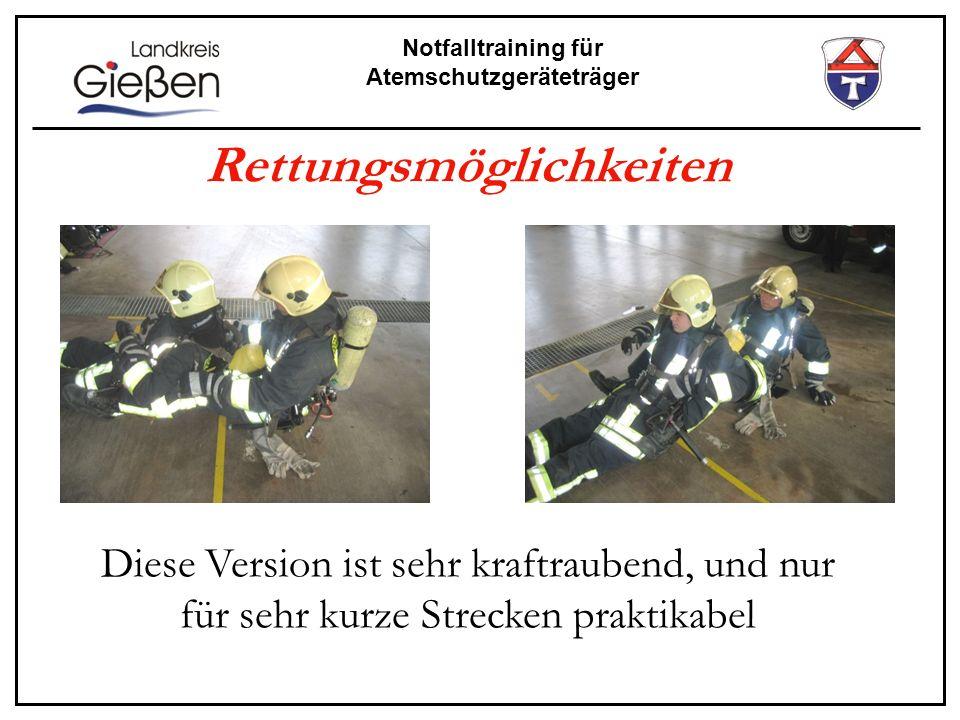 Notfalltraining für Atemschutzgeräteträger Rettungsmöglichkeiten Diese Version ist sehr kraftraubend, und nur für sehr kurze Strecken praktikabel