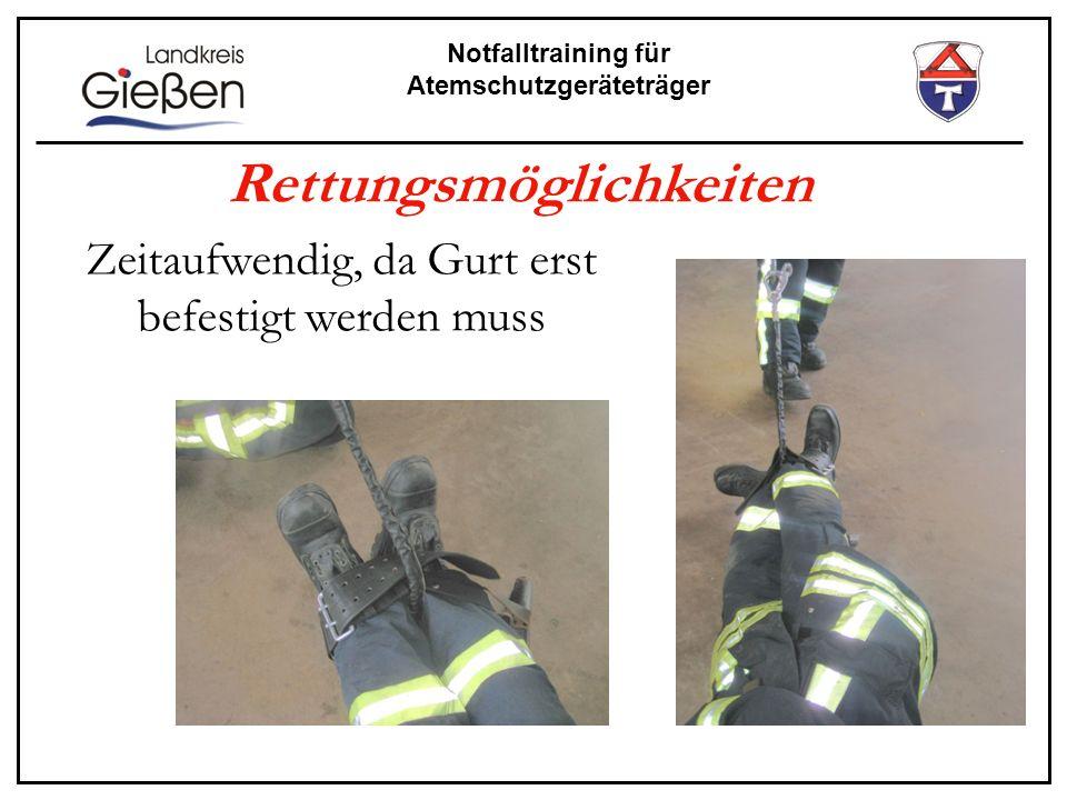 Notfalltraining für Atemschutzgeräteträger Rettungsmöglichkeiten Zeitaufwendig, da Gurt erst befestigt werden muss