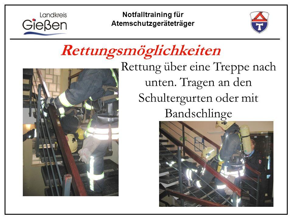 Notfalltraining für Atemschutzgeräteträger Rettungsmöglichkeiten Rettung über eine Treppe nach unten. Tragen an den Schultergurten oder mit Bandschlin