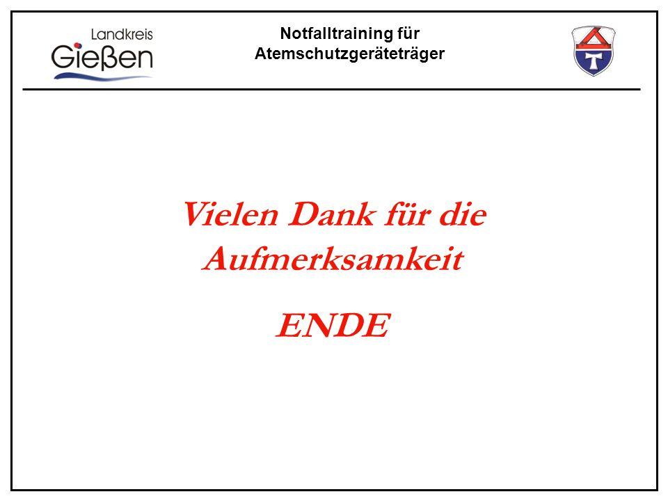 Notfalltraining für Atemschutzgeräteträger Vielen Dank für die Aufmerksamkeit ENDE
