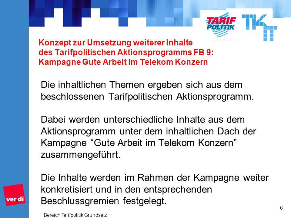 Konzept zur Umsetzung weiterer Inhalte des Tarifpolitischen Aktionsprogramms FB 9: Kampagne Gute Arbeit im Telekom Konzern Die inhaltlichen Themen ergeben sich aus dem beschlossenen Tarifpolitischen Aktionsprogramm.