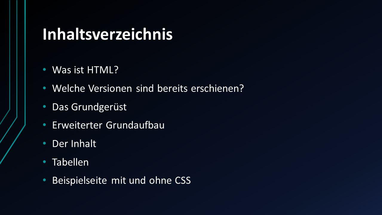 Inhaltsverzeichnis Was ist HTML? Welche Versionen sind bereits erschienen? Das Grundgerüst Erweiterter Grundaufbau Der Inhalt Tabellen Beispielseite m