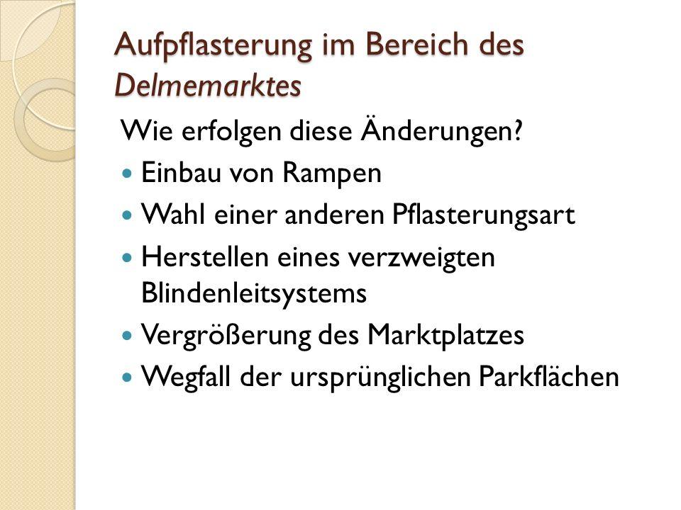 Aufpflasterung im Bereich des Delmemarktes Wie erfolgen diese Änderungen.