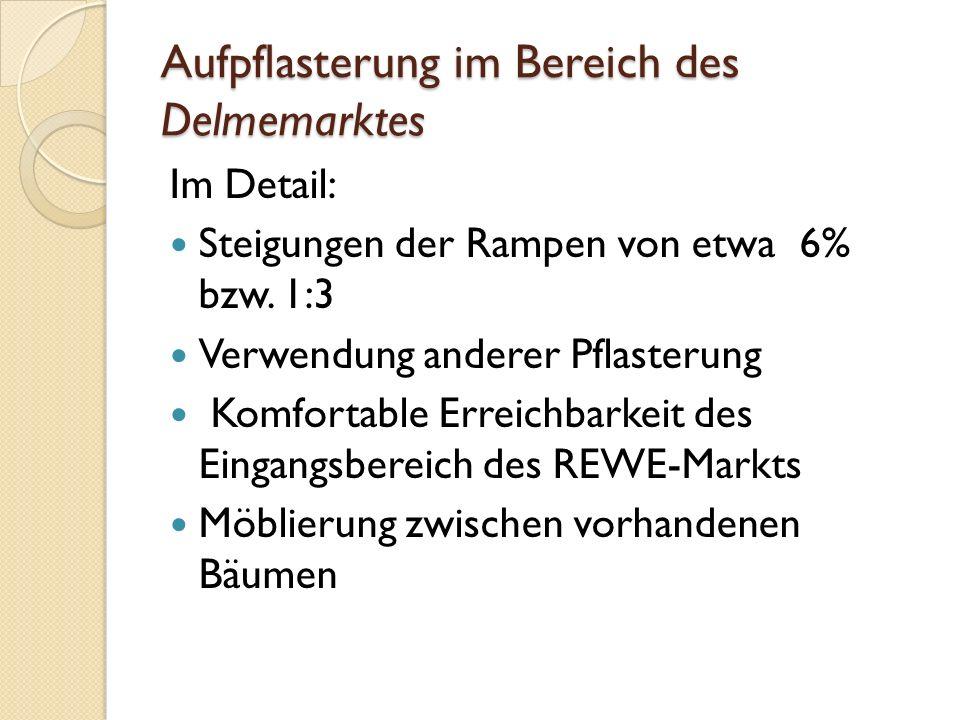 Aufpflasterung im Bereich des Delmemarktes Im Detail: Steigungen der Rampen von etwa 6% bzw.