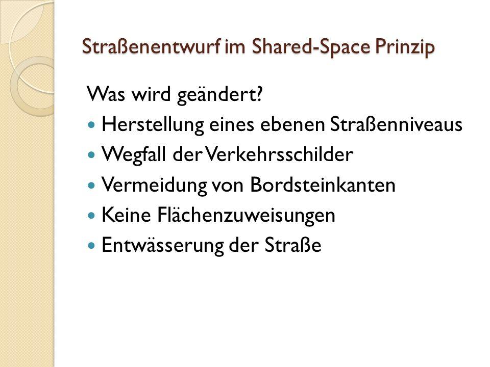 Straßenentwurf im Shared-Space Prinzip Was wird geändert.