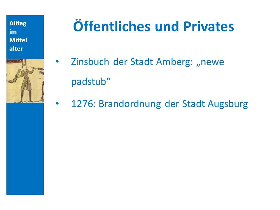 Alltag im Mittel alter Öffentliches und Privates Zinsbuch der Stadt Amberg: newe padstub 1276: Brandordnung der Stadt Augsburg