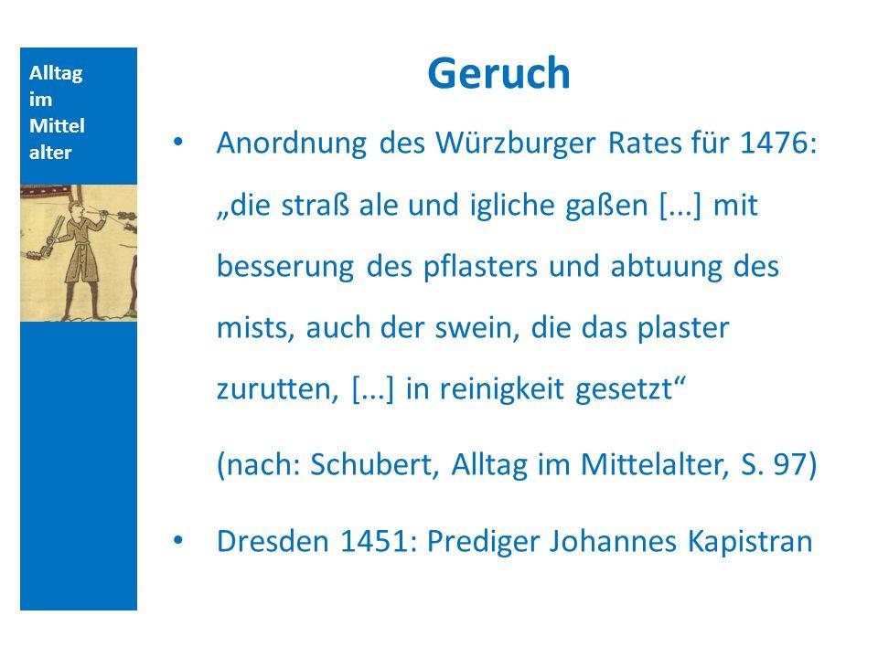 Alltag im Mittel alter Geruch Anordnung des Würzburger Rates für 1476: die straß ale und igliche gaßen [...] mit besserung des pflasters und abtuung d