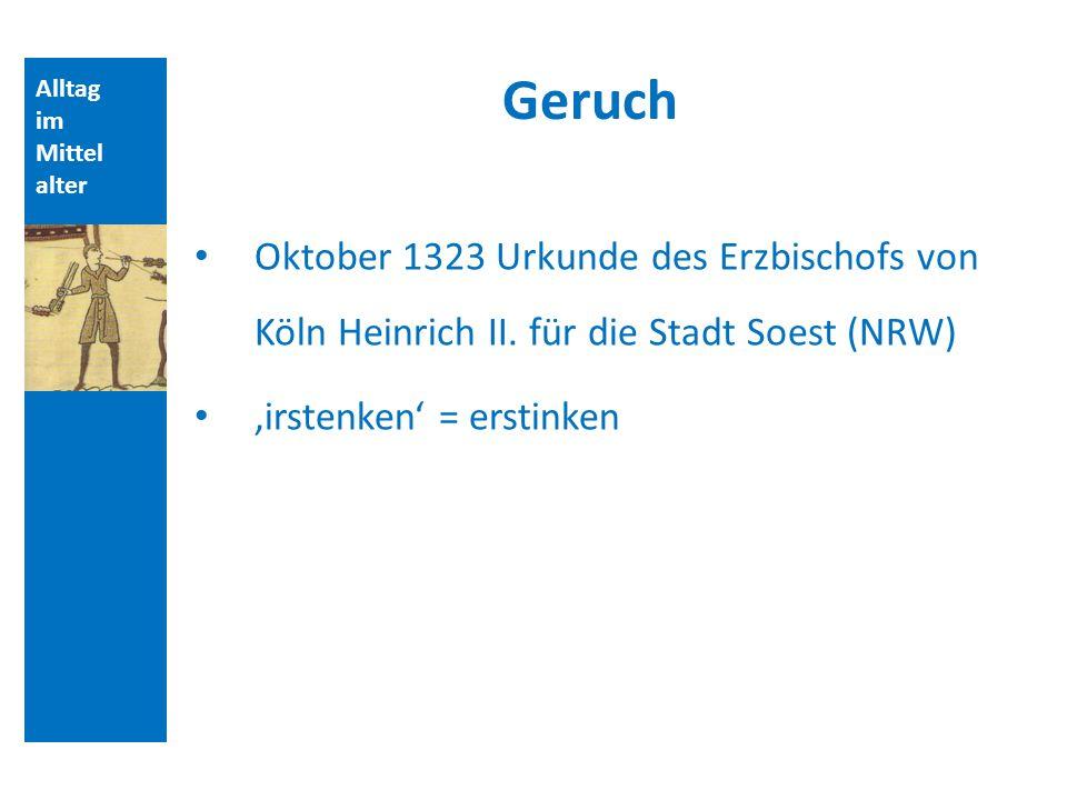 Alltag im Mittel alter Geruch Oktober 1323 Urkunde des Erzbischofs von Köln Heinrich II. für die Stadt Soest (NRW) irstenken = erstinken