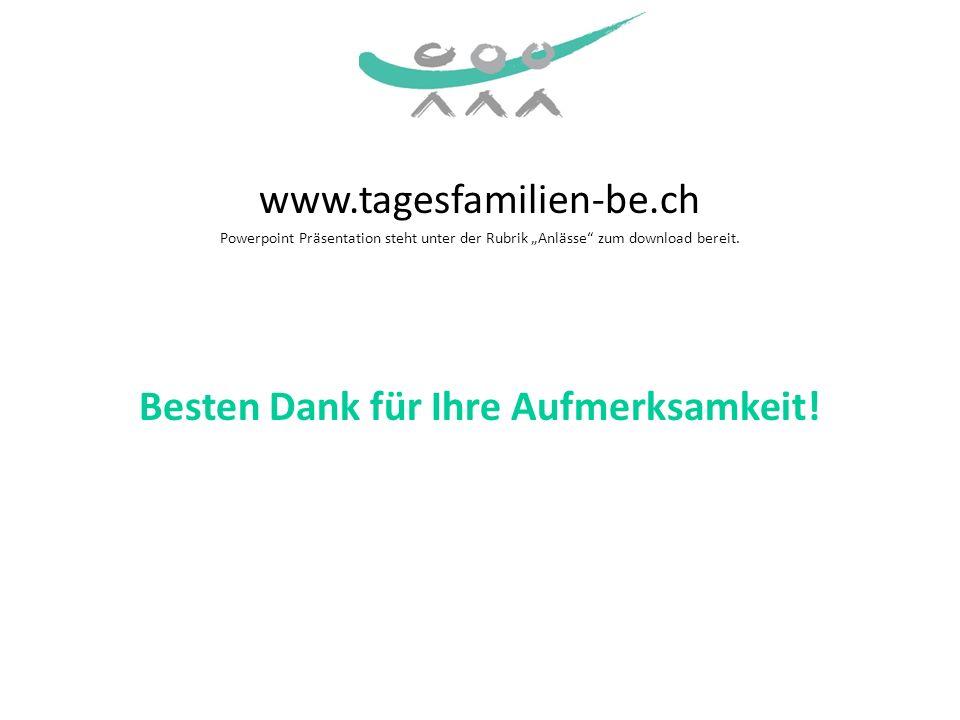 www.tagesfamilien-be.ch Powerpoint Präsentation steht unter der Rubrik Anlässe zum download bereit. Besten Dank für Ihre Aufmerksamkeit!