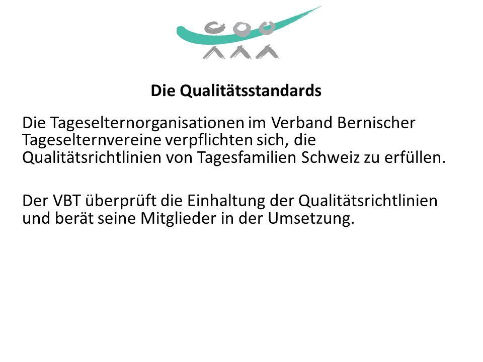 Die Qualitätsstandards Die Tageselternorganisationen im Verband Bernischer Tageselternvereine verpflichten sich, die Qualitätsrichtlinien von Tagesfam