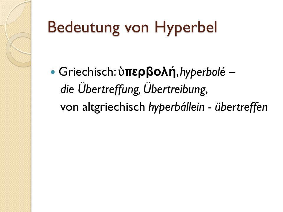 Bedeutung von Hyperbel Griechisch: περβολή, hyperbolé – die Übertreffung, Übertreibung, von altgriechisch hyperbállein - übertreffen