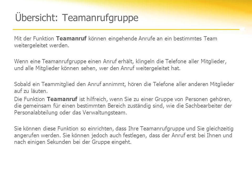 Übersicht: Teamanrufgruppe Mit der Funktion Teamanruf können eingehende Anrufe an ein bestimmtes Team weitergeleitet werden. Wenn eine Teamanrufgruppe