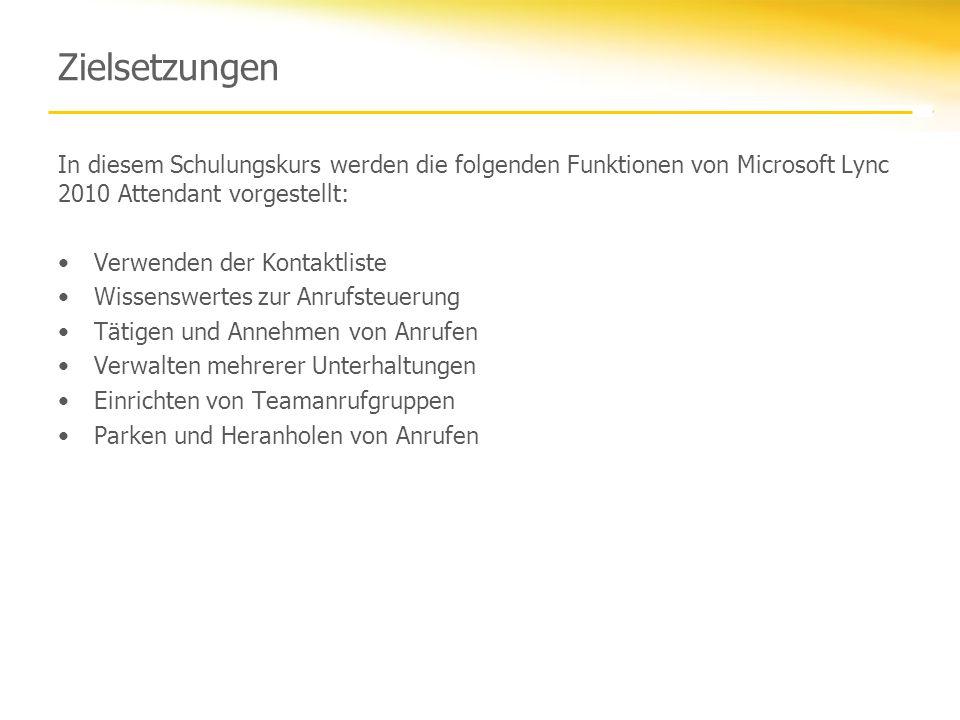 Zielsetzungen In diesem Schulungskurs werden die folgenden Funktionen von Microsoft Lync 2010 Attendant vorgestellt: Verwenden der Kontaktliste Wissen
