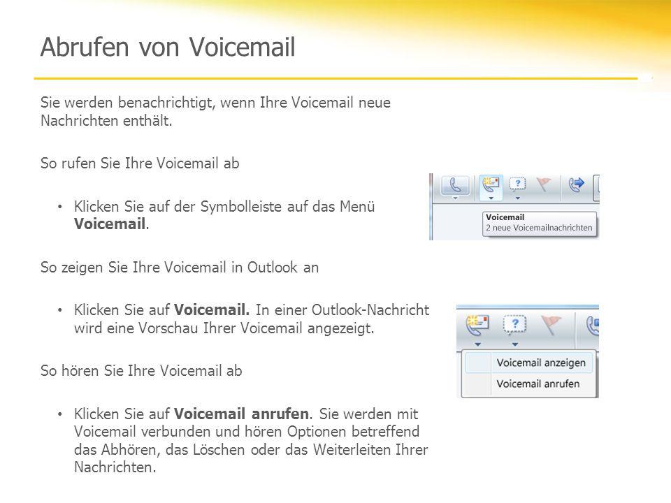 Abrufen von Voicemail Sie werden benachrichtigt, wenn Ihre Voicemail neue Nachrichten enthält. So rufen Sie Ihre Voicemail ab Klicken Sie auf der Symb