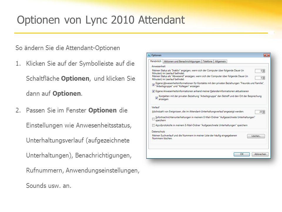 Optionen von Lync 2010 Attendant So ändern Sie die Attendant-Optionen 1.Klicken Sie auf der Symbolleiste auf die Schaltfläche Optionen, und klicken Si