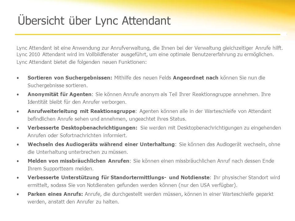 Übersicht über Lync Attendant Lync Attendant ist eine Anwendung zur Anrufverwaltung, die Ihnen bei der Verwaltung gleichzeitiger Anrufe hilft. Lync 20