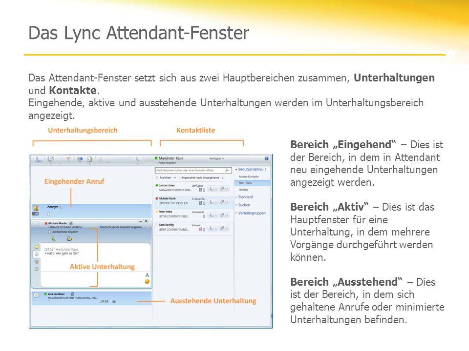Das Lync Attendant-Fenster Das Attendant-Fenster setzt sich aus zwei Hauptbereichen zusammen, Unterhaltungen und Kontakte. Eingehende, aktive und auss