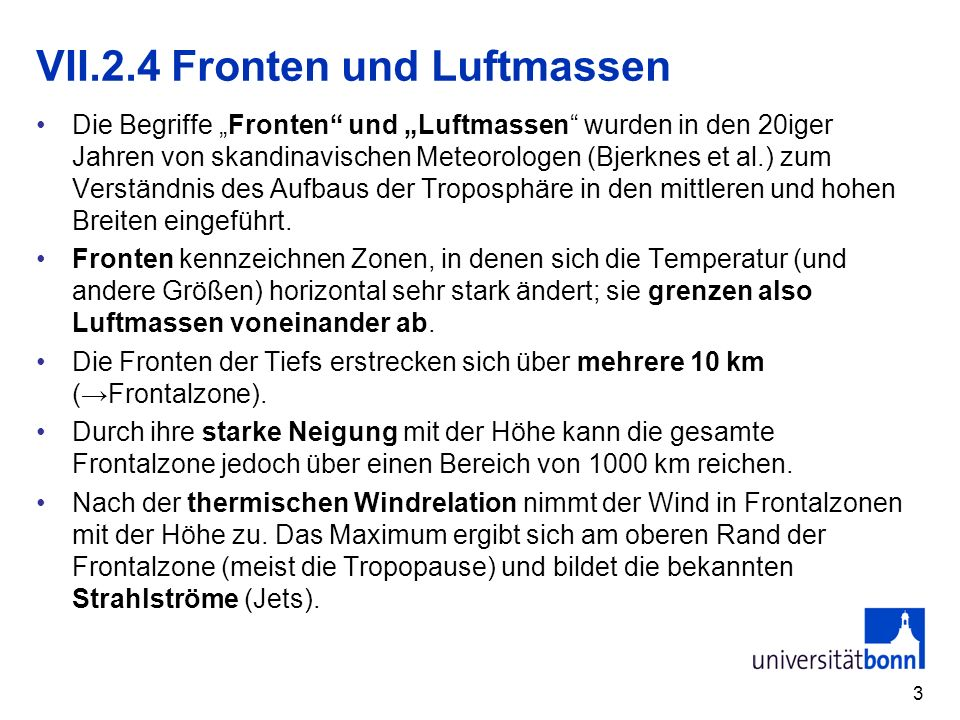 3 VII.2.4 Fronten und Luftmassen Die Begriffe Fronten und Luftmassen wurden in den 20iger Jahren von skandinavischen Meteorologen (Bjerknes et al.) zu