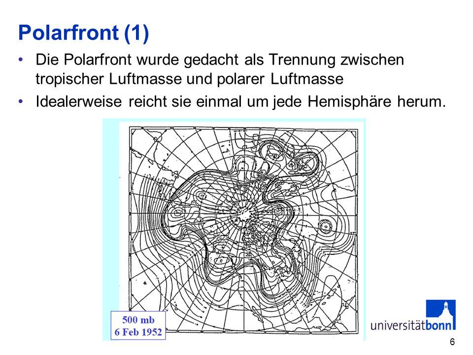 Polarfront (1) Die Polarfront wurde gedacht als Trennung zwischen tropischer Luftmasse und polarer Luftmasse Idealerweise reicht sie einmal um jede He
