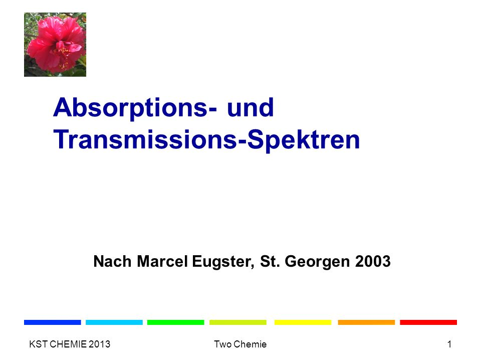 Absorptions- und Transmissions-Spektren Nach Marcel Eugster, St. Georgen 2003 KST CHEMIE 2013Two Chemie1