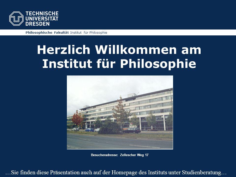 Philosophische Fakultät Institut für Philosophie Herzlich Willkommen am Institut für Philosophie Besucheradresse: Zellescher Weg 17 …Sie finden diese