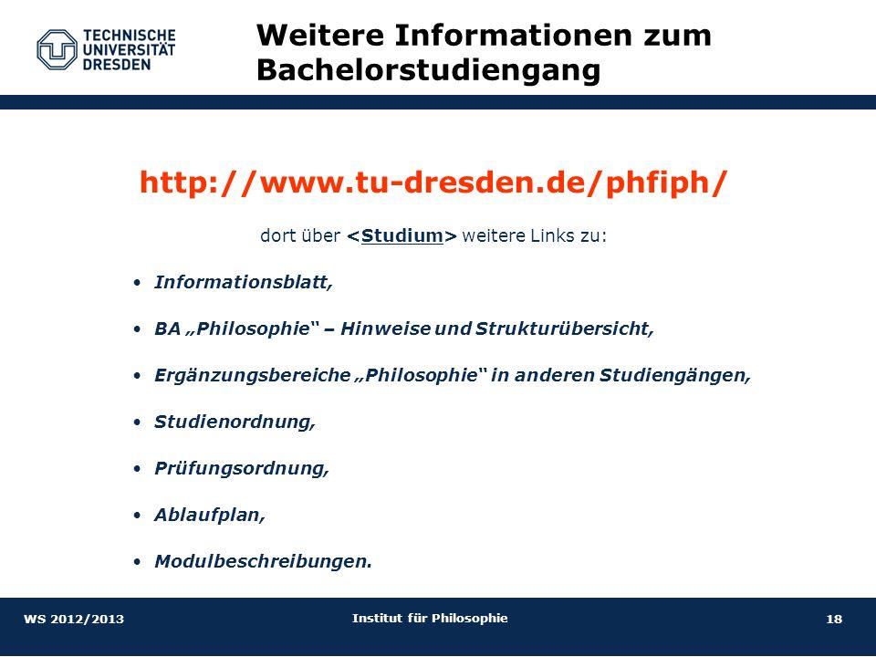 18 Institut für Philosophie http://www.tu-dresden.de/phfiph/ dort über weitere Links zu: Informationsblatt, BA Philosophie – Hinweise und Strukturüber